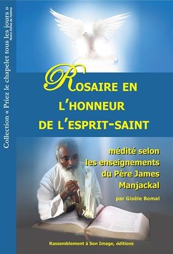 Rosaire en l'honneur de l'esprit-saint médité selon les enseignements du père James Manjackal