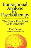 Transactional Analysis in Psychotherapy: The Classic Handbook to its Principles (Condor Books)