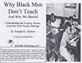 Why Black Men Don't Teach: Understanding the Existing African-American Male Teacher Shortage