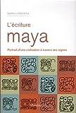 L'écriture Maya : Portrait d'une civilisation à travers ses signes