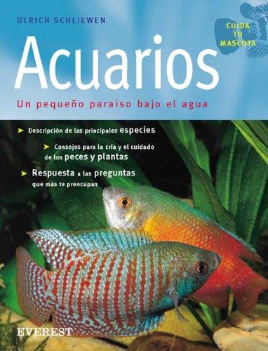 Acuarios: Un pequeño paraíso bajo el agua. (Cuida tu mascota)