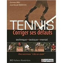 Tennis : Corriger ses defauts : Technique, Tactique, Mental