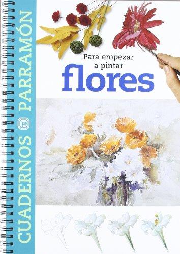 Para Empezar A Pintar Flores (Cuadernos parramón) por EQUIPO PARRAMON