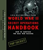 World War II Secret Operations Handbook: S.O.E., O.S.S. & Maquis Guide to Sabotaging the Nazi War Machine