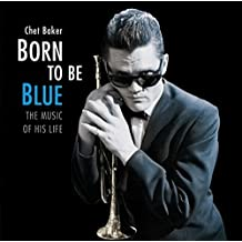 Born To Be Blue-The Music Of His Life