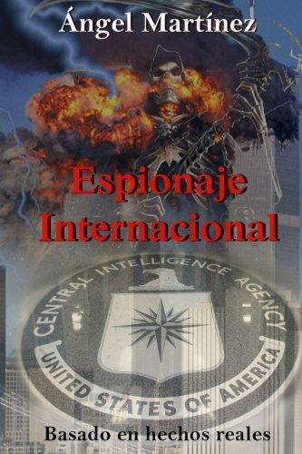 Espionaje Internacional: Una historia basada en hechos reales por Ángel Martínez