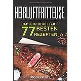 Heißluftfritteuse: Das Kochbuch mit den 77 besten Rezepten: 10