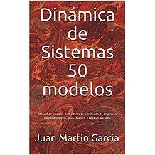 Dinámica de Sistemas 50 modelos: Manual de creación de modelos de simulación de empresas, medio ambiente, agua, química, y ciencias sociales. (Spanish Edition)