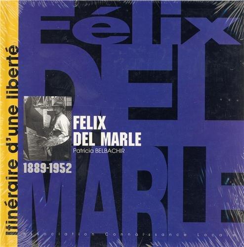 Felix Del Marle: Itinraire d'une libert