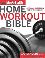 The Men's Health Home Workout Bible: A Do-It-Yourself Guide to Burning Fat and Building Muscle