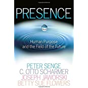 Presence: Human Purpose and the Field of the Future