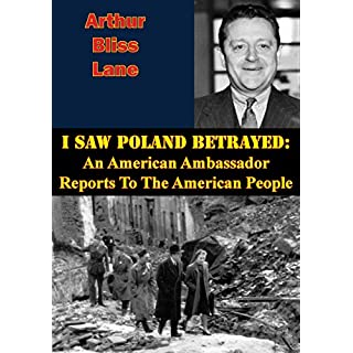 I Saw Poland Betrayed: An American Ambassador Reports To The American People (English Edition)