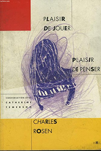Plaisir de jouer, plaisir de penser par Charles Rosen, Catherine Temerson