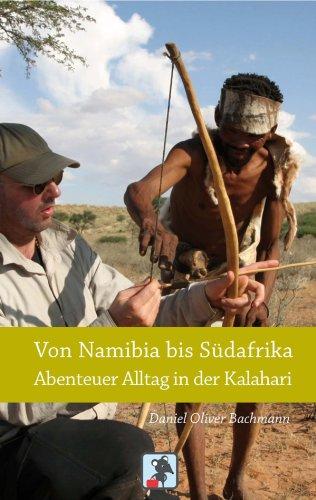 Von Namibia bis Südafrika - Abenteuer Alltag in der Kalahari: Reiseberichte aus der Kalahari Wüste (Abenteuer Alltag - Reisebericht)