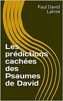 Les prédictions cachées des Psaumes de David par [Lahmi, Paul David]