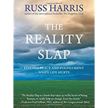 The Reality Slap: Finding Peace and Fulfillment When Life Hurts by Russ Harris (2012-03-01)