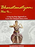 Bharatanatyam How to ... : A Step-by-step Approach to Learn the Classical Form