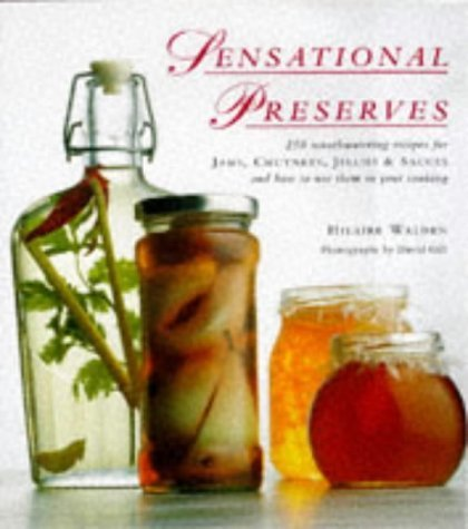 Sensational Preserves: 250 Mouthwatering Recipes for Jams, Chutneys, Jellies & Sauces and How to Use Them in Your Cooking by Hilaire Walden (1995-08-24) par Hilaire Walden