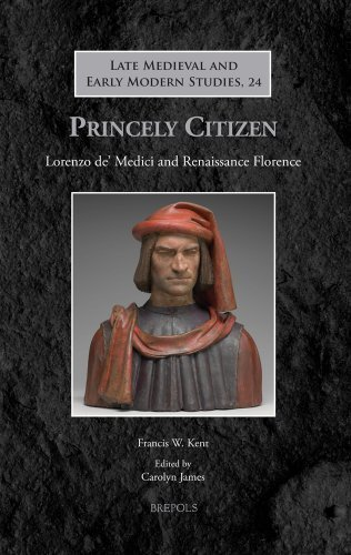 Princely Citizen: Lorenzo de' Medici and Renaissance Florence (Late Medieval and Early Modern Studies) by Francis W. Kent, Carolyn James (editor) (2013) Hardcover