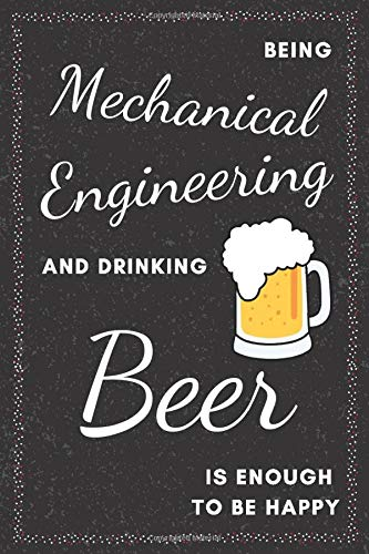 Mechanical Engineer & Drinking Beer Notebook: Funny Gifts Ideas for Men/Women on Birthday Retirement or Christmas - Humorous Lined Journal to Writing