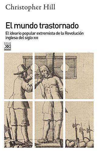 El mundo trastornado: El ideario popular extremista de la revolución inglesa del siglo XVII (Siglo XXI de España General) por Christopher Hill
