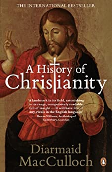 A History of Christianity: The First Three Thousand Years by [MacCulloch, Diarmaid]