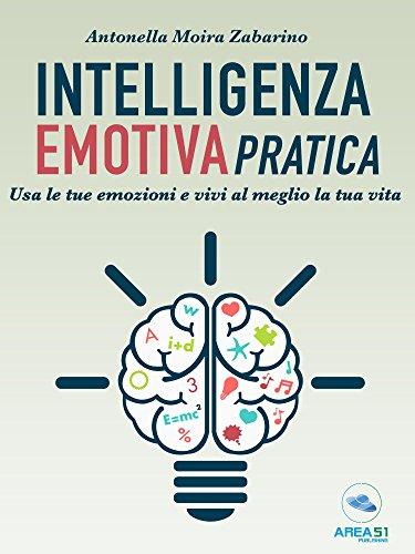 Intelligenza emotiva pratica usa le tue emozioni e vivi al meglio intelligenza emotiva pratica usa le tue emozioni e vivi al meglio la tua vita fandeluxe Image collections