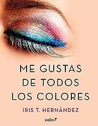 Me gustas de todos los colores par Iris T. Hernández