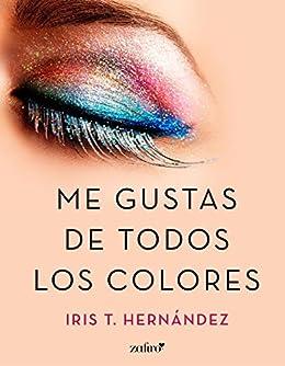 Me gustas de todos los colores (Volumen independiente) de [Hernández, Iris T.]