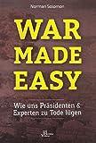 War Made Easy: Wie uns Präsidenten und Experten zu Tode lügen - Norman Solomon
