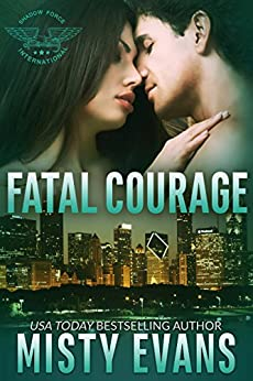Fatal Courage: SEALs of Shadow Force Romantic Suspense Series, Book 3 by [Evans, Misty]