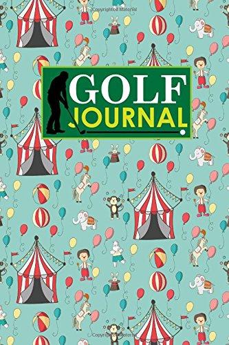 Golf Journal: Golf Club Yardage Book, Golf Score Keeper Book, Golf Journal, Golf Yardage Notepad, Cute Circus Cover: Volume 87 (Golf Journals) por Rogue Plus Publishing