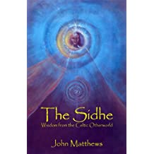 The Sidhe: Wisdom from the Celtic Otherworld (English Edition)