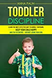 Toddler Discipline: Learn the Most Effective Way to Handle Tantrums, Keep Your Child Happy, and Stay in Control – Without Losing Your Cool
