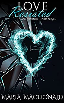 Love Resisted (Entwined Hearts Series Book 2) by [Macdonald, Maria]