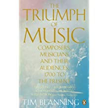 The Triumph of Music: Composers, Musicians and Their Audiences, 1700 to the Present (Penguin Modern Classics)