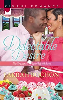 Delectable Desire (Mills & Boon Kimani) (The Draysons: Sprinkled with Love, Book 2) by [Rochon, Farrah]
