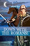 Down with the Romans! (Timeliners) by Stewart Ross (2015-06-30)