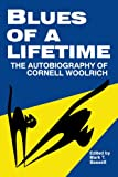 Blues of a Lifetime: Autobiography of Cornell Woolrich: The Autobiography of Cornell Woolrich
