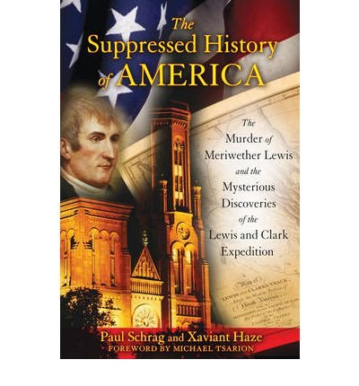 [( The Suppressed History of America: The Murder of Meriwether Lewis and the Mysterious Discoveries of the Lewis and Clark Expedition[ THE SUPPRESSED HISTORY OF AMERICA: THE MURDER OF MERIWETHER LEWIS AND THE MYSTERIOUS DISCOVERIES OF THE LEWIS AND CLARK EXPEDITION ] By Schrag, Paul ( Author )May-20-2011 Paperback By Schrag, Paul ( Author ) Paperback May - 2011)] Paperback