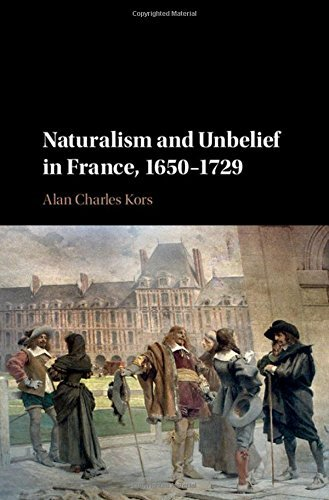 Naturalism and Unbelief in France, 1650-1729 by Alan Charles Kors (2016-06-20)