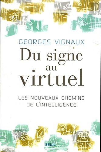 Du signe au virtuel : Les nouveaux chemins de l'intelligence par Georges Vignaux
