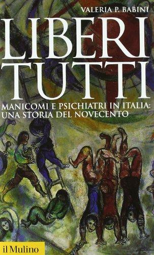 Liberi tutti. Manicomi e psichiatri in Italia: una storia del Novecento