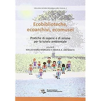 Ecobiblioteche, Ecoarchivi, Ecomusei. Pratiche Di Sapere E Di Azione Per La Tutela Ambientale