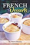French Desserts: The Art of French Desserts: The Very Best Traditional French Desserts & Pastries Cookbook (French Dessert Recipes, French Pastry Recipes, French Desserts Cookbook)