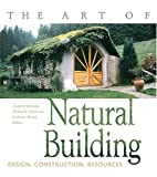 The Art of Natural Building: Design, Construction, Resources
