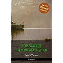 Tom Sawyer: The Complete Collection + A Biography of the Author (The Greatest Fictional Characters of All Time)