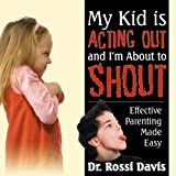 My Kid is Acting Out and I am About to Shout: Effective Parenting Made Easy (English Edition)