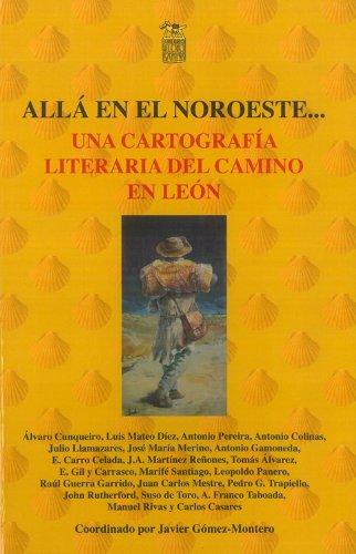 ALLÁ EN EL NOROESTE... Una cartografía literaria del Camino en León por VARIOS AUTORES