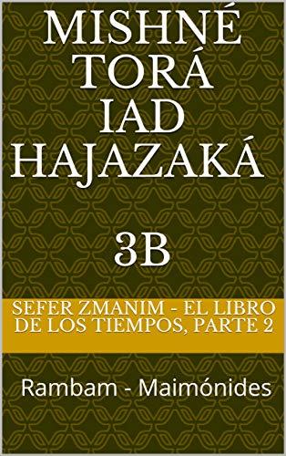 Sefer Zmanim - El Libro de los Tiempos, parte 2: Mishné Torá - Iad Hajazaká - Rambam - Maimónides (Mishné Torá - Rambam nº 32) por Moty  Segal